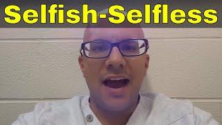 Being Selfish Before Being Selfless