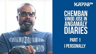 Chemban Vinod about Angamaly Diaries(Part 1) - I Personally - Kappa TV