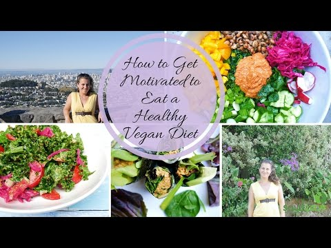 How to Get Motivated to Eat Healthy: Motivation for a Healthy Vegan Diet
