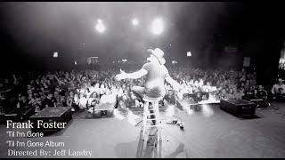 Download Frank Foster - 'Til Im Gone - Official Music Video