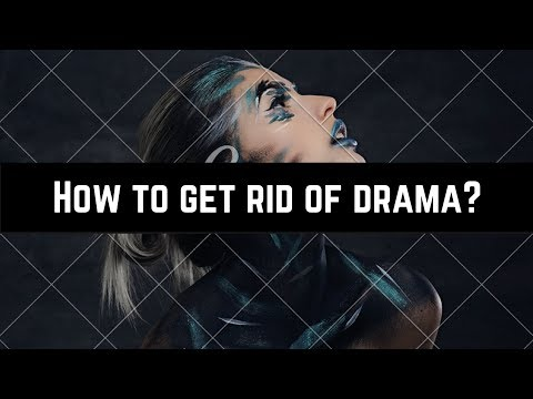 How to get rid of drama?