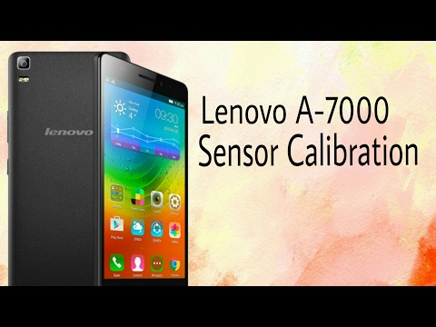 Lenovo A-7000 Sensor Calibration.
