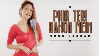 Phir Teri Bahon Mein | Sonu Kakkar