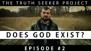 Does God Exist? | The Truth Seeker Project | Episode #2