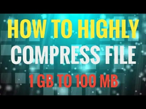 How to highly compress file 1GB to 100MB   Hindi