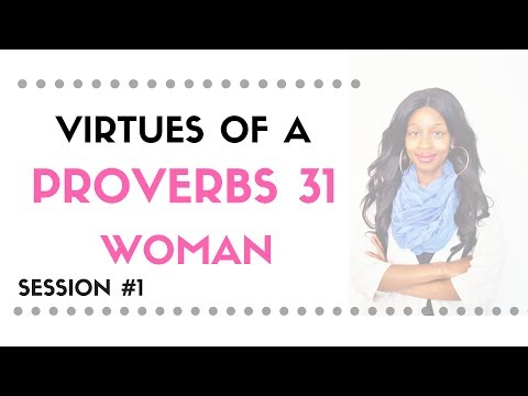 VIRTUES OF A PROVERBS 31 WOMAN | VIRTUOUS WOMAN|     SESSION #1