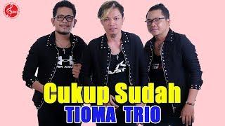 Tioma Trio - Cukup Sudah