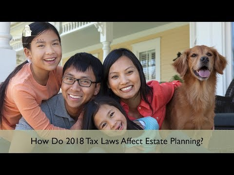 How Do 2018 Tax Laws Affect Your Estate Plan?