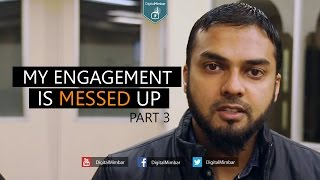 My Engagement is Messed Up - Part 3 - Musleh Khan