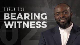 Bearing Witness - Quran Q&A - Abdullah Oduro