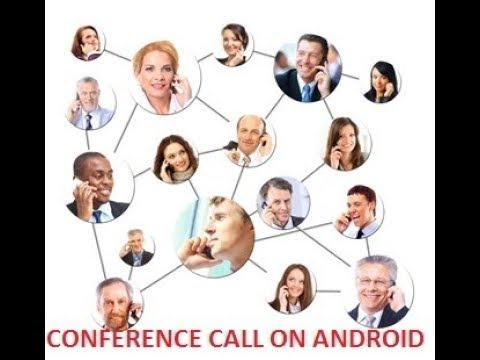 HOW CAN MAKE CONFERENCE CALL ON ANDROID 2017 2018