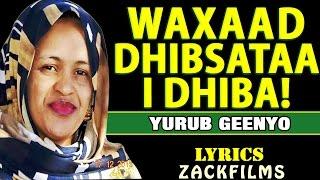 YURUB GEENYO┇WAXAAD DHIBSATAA I DHIBA ᴴᴰ┇LYRICS 2019