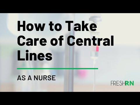 How to Take Care of a Central Line as a Nurse
