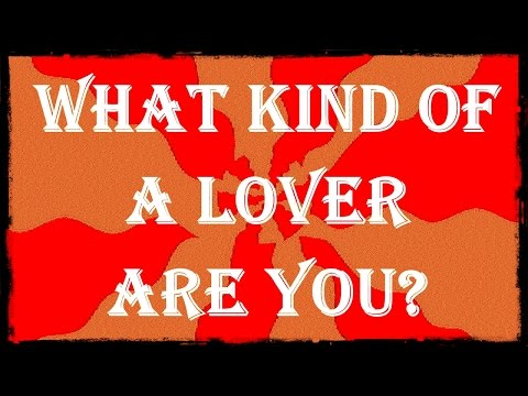 What Kind Of A Lover Are You ? | LOVER PERSONALITY TEST