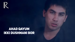Ahad Qayum - Ikki dushmani bor   Ахад Каюм - Икки душмани бор