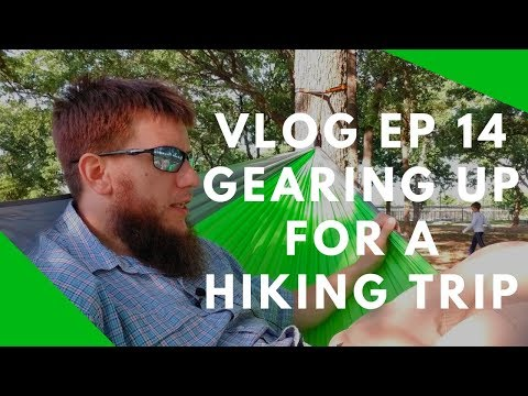 Vlog Ep 14; Gearing Up for a Hiking Trip