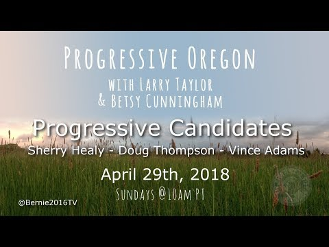 Progressive Oregon with Larry & Betsy - Guests Sherry Healy - Doug Thompson, and Vince Adams