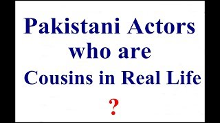 Pakistani Celebrities Who are Cousins in Real Life