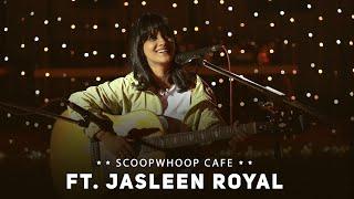 ScoopWhoop Cafe Ft. Jasleen Royal