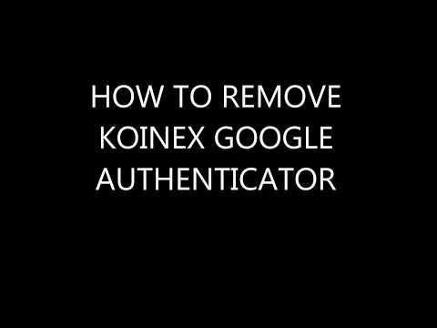 HOW TO REMOVE KOINEX GOOGLE AUTHENTICATOR   KOINEX GOOGLE AUTHENTICATOR removal   CryptoCurrency
