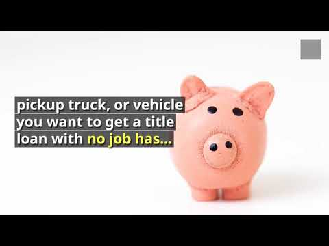 Can you get a car title loan with no job?