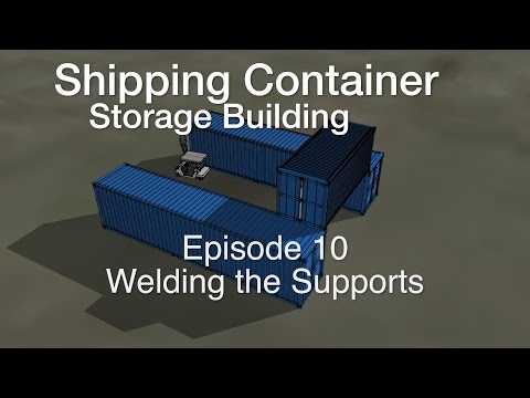 2016 Container Storage Building Episode 10: Welding the Supports