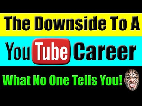 The Downside To A Youtube Career - What No One Will Tell You