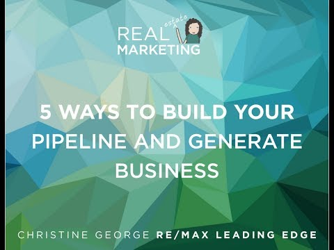 Real Estate Marketing Episode 7: 5 Ways to Build Your Pipeline and Generate Business