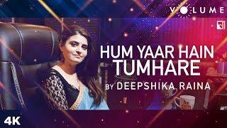 Hum Yaar Hain Tumhare Cover Song By Deepshika Raina | Unplugged Cover Song