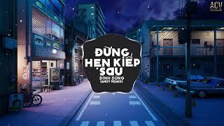 Đừng Hẹn Kiếp Sau (Andy Remix) - Đình Dũng | Nhạc Trẻ Remix EDM Tik Tok Gây Nghiện Hiện Nay