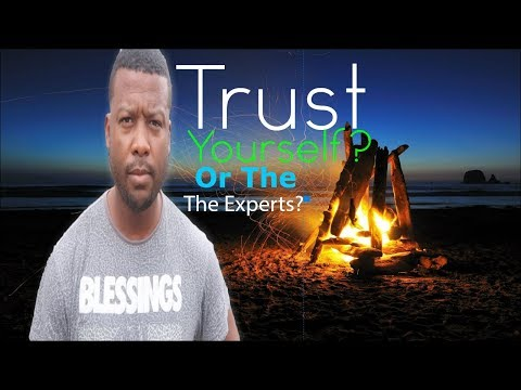 Trust Yourself Not The Experts