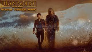 Solo: A Star Wars Story - Official Trailer #2 Music (2018) - MAIN THEME - TRAILER VERSION