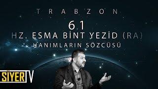 61. Hz. Esma Bint Yezid (r.a) Hanımların Sözcüsü / Trabzon