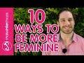 How To Be A Feminine Woman – 10 Ways To Increase Feminine Energy Around Men