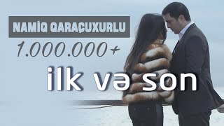 Namiq Qaraçuxurlu - İlk və Son (Klip)