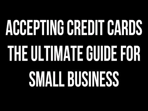 Accepting Credit Cards The Ultimate Guide For Small Business