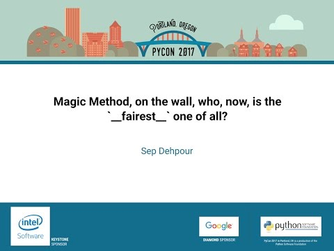 Sep Dehpour   Magic Method, on the wall, who, now, is the `  fairest  ` one of all   PyCon 2017