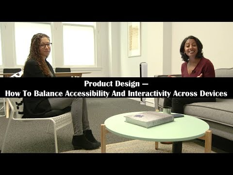 Product Design: How To Balance Accessibility And Interactivity Across Devices