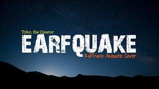 EARFQUAKE - Tyler, The Creator (KidTravis Acoustic Cover)(Lyrics)