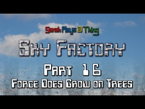 Sky Factory Pt. 16: Force Does Grow on Trees