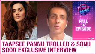 Taapsee Pannu BRUTALLY trolled   Sonu Sood exclusive interview   E-Town News Full Episode