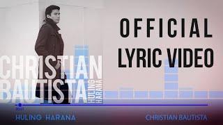 Christian Bautista - Huling Harana (Official Lyric Video)