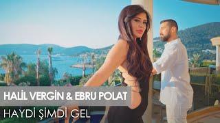 Halil Vergin feat Ebru Polat - Haydi Şimdi Gel (Official Video)