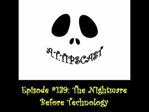 A.T.TIPSCAST Episode #139: The Nightmare Before Technology