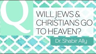 Q&A: Are Jews & Christians Going to Heaven? | Dr. Shabir Ally