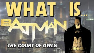 What Is... Batman: The Court of Owls