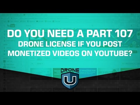 Do you need a part 107 drone license if you post monetized videos on YouTube?