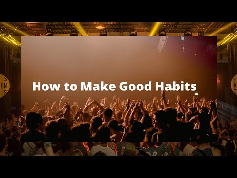 How to Make Good Habits