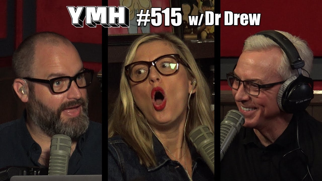 Your Mom's House Podcast w/ Dr. Drew Pinsky - Ep. 515