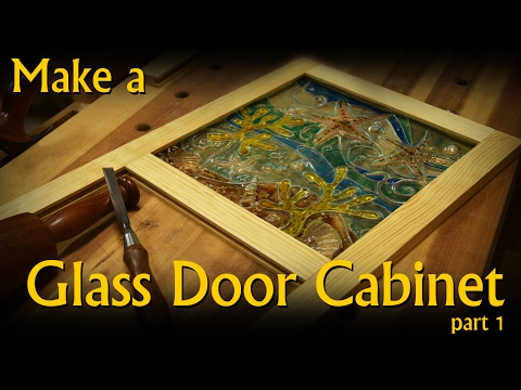 Make a Glass Door Wall Cabinet - Part 1 of 2